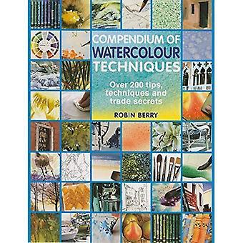 Kompendium der Aquarelltechniken: 200 Tipps, Techniken und Geschäftsgeheimnisse