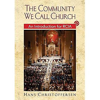 The Community We Call Church Revised Edition: An Introduction for Rcia