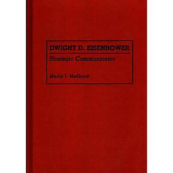 Dwight D. Eisenhower Communicator strategico di Medhurst & Martin J.