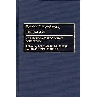 British Playwrights 18801956 A Research and Production Sourcebook by Demastes & William W.