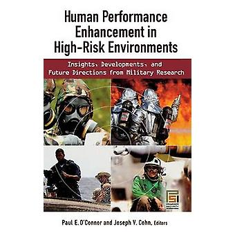 Human Performance Enhancement in HighRisk Environments  Insights Developments and Future Directions from Military Research by Edited by Paul E O Connor & Edited by Joseph V Cohn