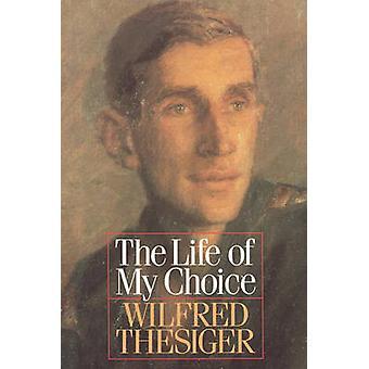 Das Leben meiner Wahl von Thesiger & Wilfred