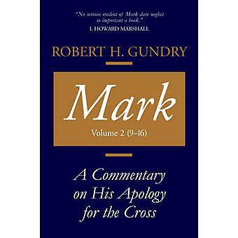 Mark A Commentary on His Apology for the Cross Chapters 9  16 by Gundry & Robert H.