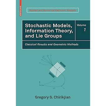Stochastische Modelle Informationstheorie und Lüge Gruppen Band 1 klassische Ergebnisse und geometrischen Methoden von Chirikjian & Gregory S.