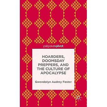 Hoarders Doomsday Preppers och kulturen av apokalyps av Foster & Gwendolyn Audrey
