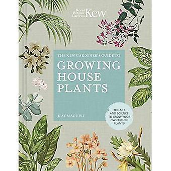 De Kew Gardener's gids voor groeiende kamerplanten: de kunst en wetenschap te groeien van uw eigen huis planten (Kew Experts)