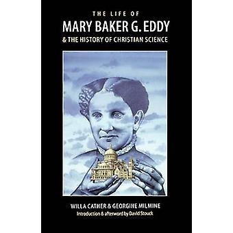 The Life of Mary Baker G.Eddy and the History of Christian Science by