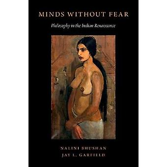 Minds Without Fear - Philosophy in the Indian Renaissance by Nalini Bh
