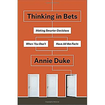 Thinking in Bets - Making Smarter Decisions When You Don't Have All th
