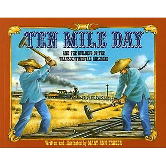 Ten Mile Day - And the Building of the Transcontinental Railroad by Ma