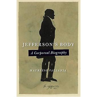 Jefferson's Body - A Corporeal Biiography by Maurizio Valsania - 97808