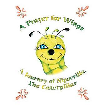 A Prayer for Wings - A Journey of Nipaerilla - the Caterpillar by Gera