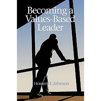Becoming a Values-Based Leader by Homer H. Johnson - 9781617357893 Bo