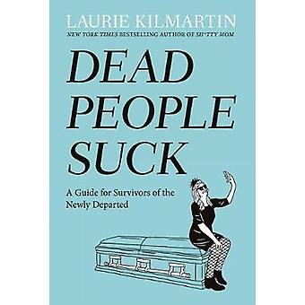 Dead People Suck - A Guide for Survivors of the Newly Departed by Laur