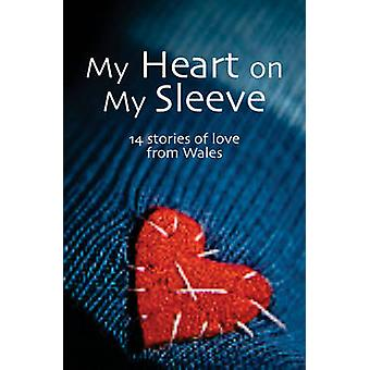 My Heart on My Sleeve - 14 Stories of Love from Wales by Janet Thomas