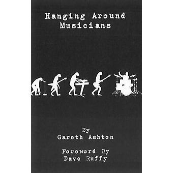 Hanging Around Musicians by Gareth Ashton - Dave Ruffy - 978190936025