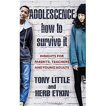 Adolescence: How to Survivea� It: Insights for Parents, Teachers and Young Adults
