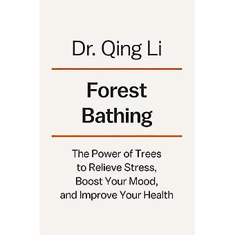 Forest Bathing - How Trees Can Help You Find Health and Happiness by D