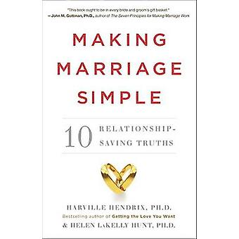 Making Marriage Simple - 10 Relationship-Saving Truths by Harville Hen