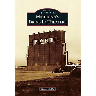 Michigan's Drive-In Theaters by Harry Skrdla - 9781467112338 Book