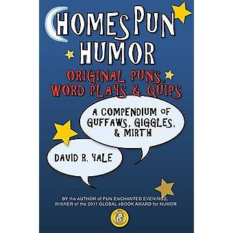 Homespun Humor Original Puns Word Plays  Quips A Compendium of Guffaws Giggles  Mirth by Yale & David R.