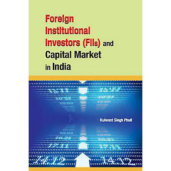 Foreign Institutional Investors FIIs  Capital Market in I by Kulwant Singh Phull