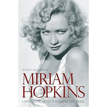 Miriam Hopkins Life and Films of a Hollywood Rebel by Ellenberger & Allan R.