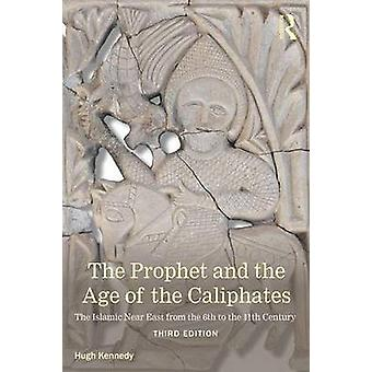The Prophet and the Age of the Caliphates by Kennedy & Hugh SOAS & UK