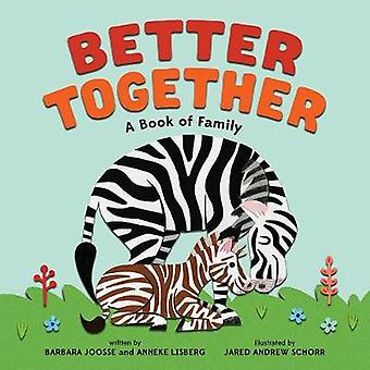 Better Together  A Book of Family by Barbara Joosse & Anneke Lisberg & Illustrated by Jared Schorr