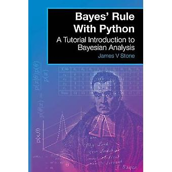 Bayes Rule With Python A Tutorial Introduction to Bayesian Analysis by Stone & James V