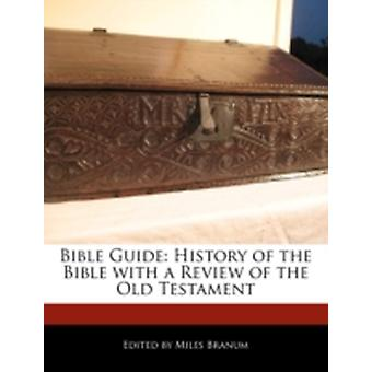 Bible Guide History of the Bible with a Review of the Old Testament by Branum & Miles