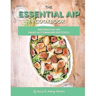 The Essential AIP Cookbook 115 Recipes For The Paleo Autoimmune Protocol Diet by Hendon & Louise