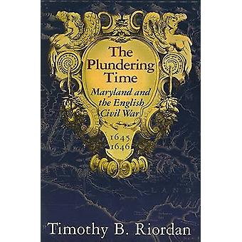 The Plundering Time - Maryland and the English Civil War - 1645-1646 b