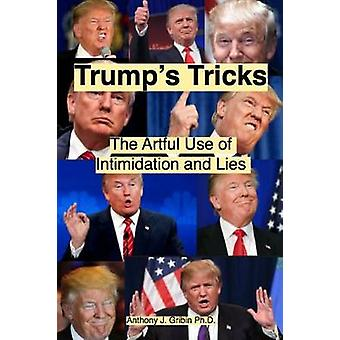 Trumps Tricks The Artful Use of Intimidation and Lies by Gribin & Anthony