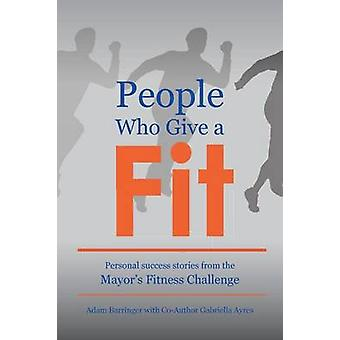 People Who Give a Fit Personal Success Stories from the Mayors Fitness Challenge by Barringer & Adam
