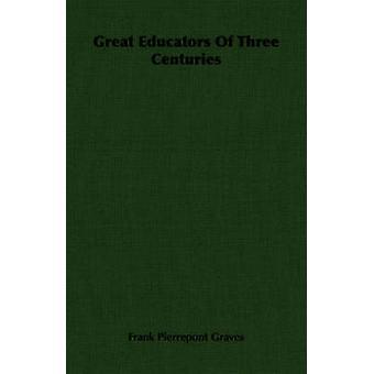 Great Educators Of Three Centuries by Graves & Frank Pierrepont