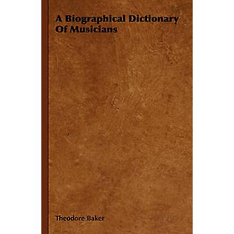 A Biographical Dictionary of Musicians by Baker & Theodore
