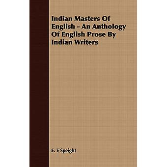 Indian Masters Of English  An Anthology Of English Prose By Indian Writers by Speight & E. E