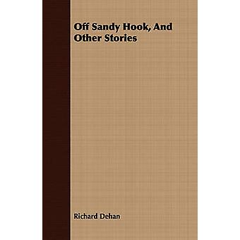 Off Sandy Hook and Other Stories by Dehan & Richard