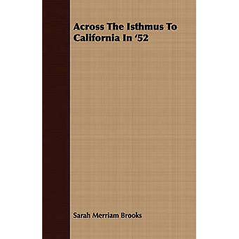 Across The Isthmus To California In 52 by Brooks & Sarah Merriam