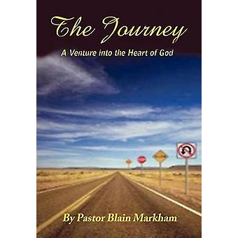 The Journey  A VENTURE INTO THE HEART OF GOD by Markham & Blain