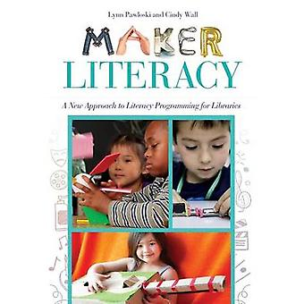 Maker Literacy A New Approach to Literacy Programming for Libraries by Pawloski & Lynn