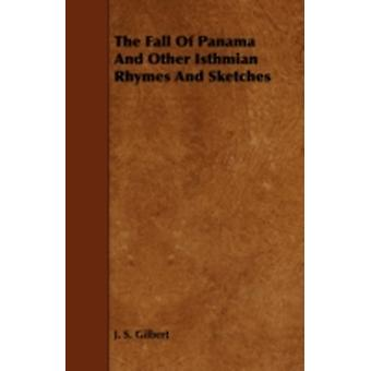 The Fall of Panama and Other Isthmian Rhymes and Sketches by Gilbert & J. S.
