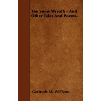 The Snow Wreath  And Other Tales And Poems. by Williams & Gertrude M.