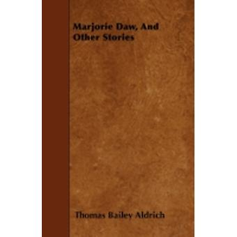 Marjorie Daw And Other Stories by Aldrich & Thomas Bailey