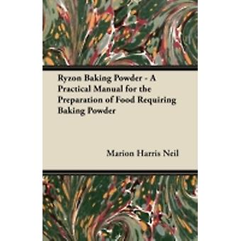 Ryzon Baking Powder  A Practical Manual for the Preparation of Food Requiring Baking Powder by Neil & Marion Harris