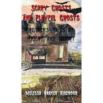 Scary Ghosts and Playful Ghosts Childrens Tales of Fright and Delight by Ridenour & Melissa Harker