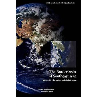 The Borderlands of Southeast Asia Geopolitics Terrorism and Globalization by National Defense University Press