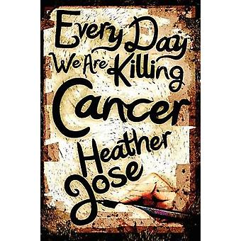 Every Day We Are Killing Cancer by Jose & Heather