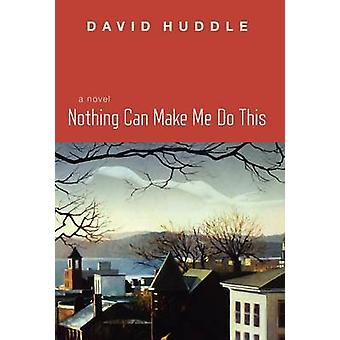 Nothing Can Make Me Do This by Huddle & David
